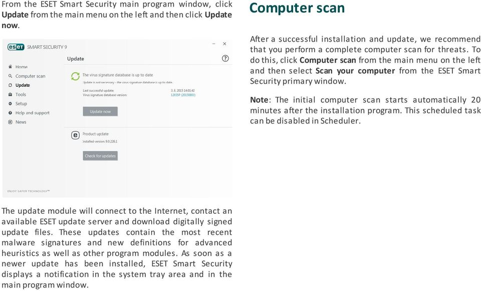 To do this, click Computer scan from the main menu on the left and then select Scan your computer from the ESET Smart Security primary window.