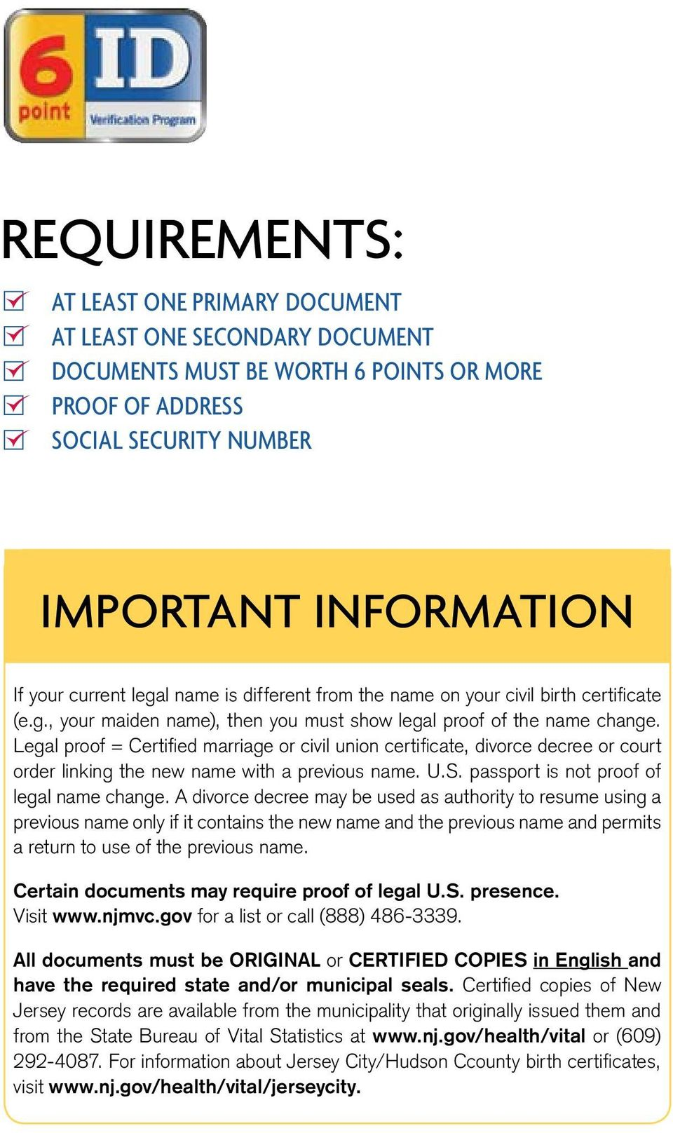 Legal proof = Certified marriage or civil union certificate, divorce decree or court order linking the new name with a previous name. U.S. passport is not proof of legal name change.