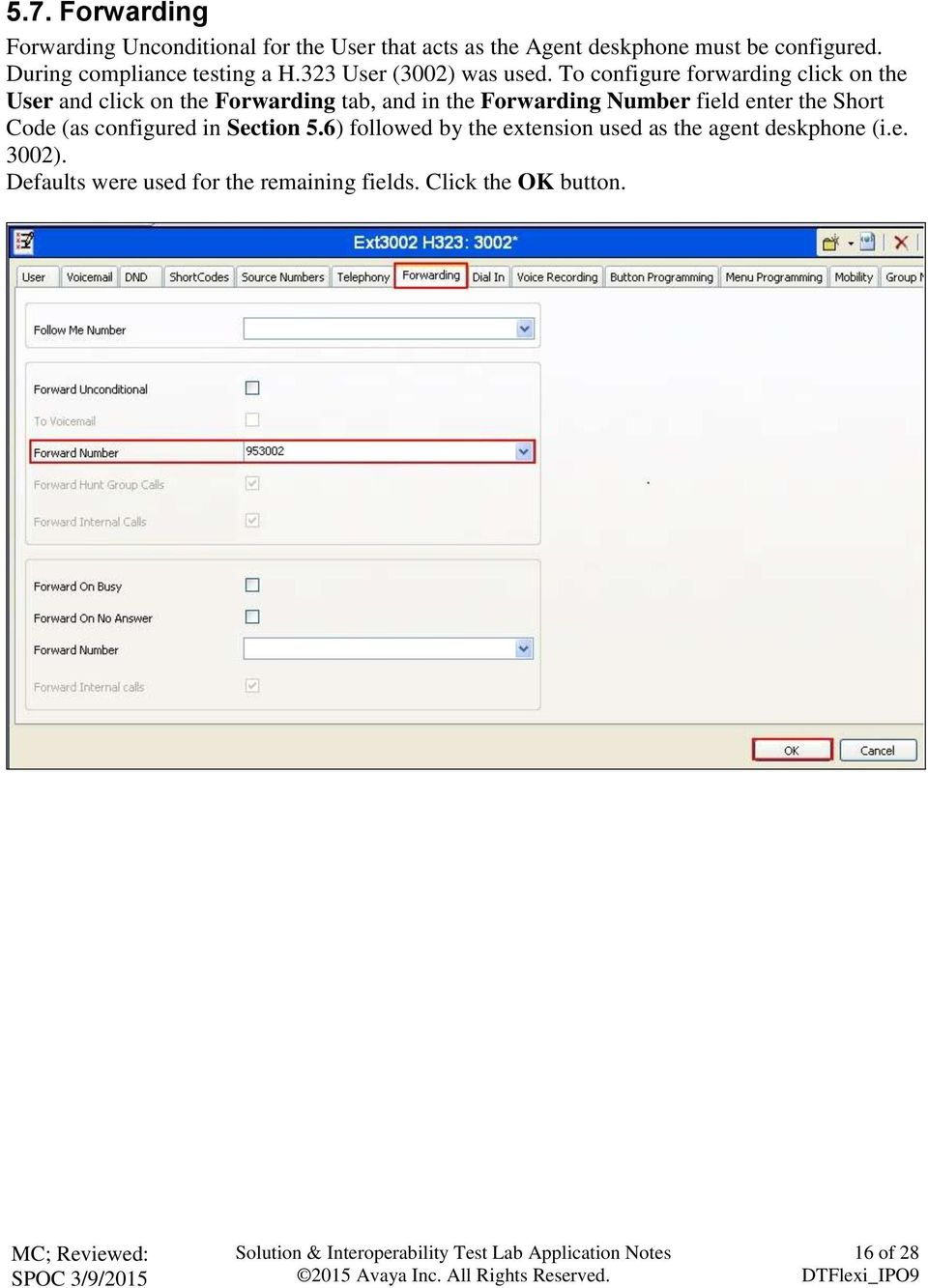 To configure forwarding click on the User and click on the Forwarding tab, and in the Forwarding Number field enter