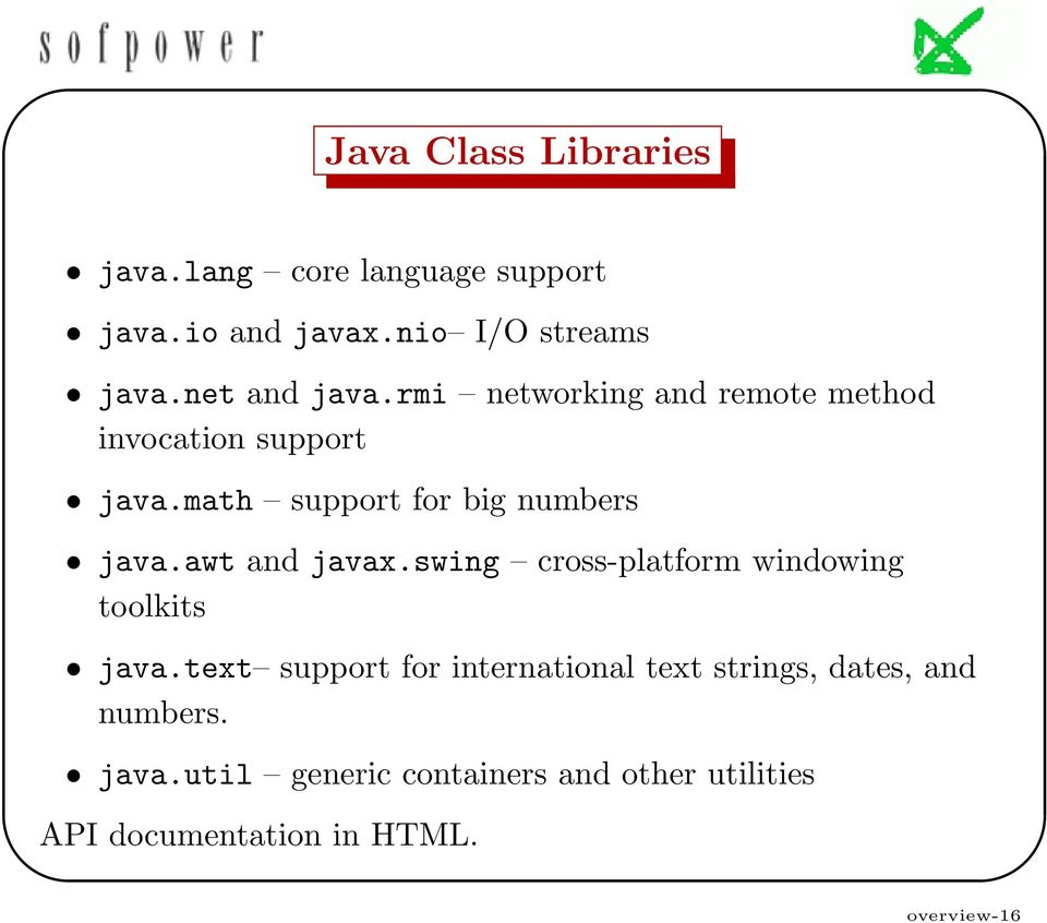 math support for big numbers java.awt and javax.swing cross-platform windowing toolkits java.