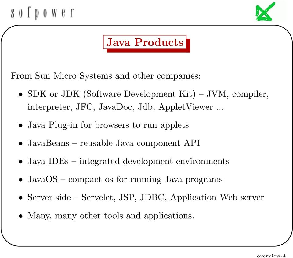 .. Java Plug-in for browsers to run applets JavaBeans reusable Java component API Java IDEs integrated