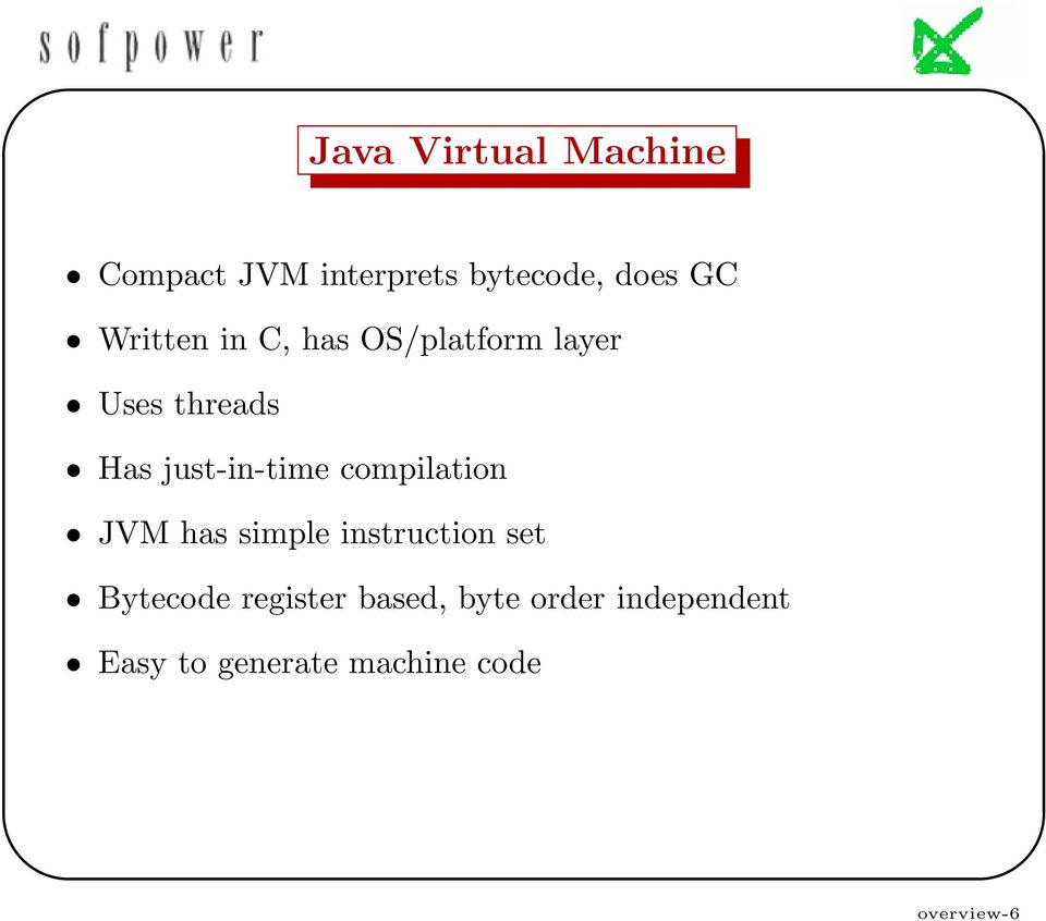 just-in-time compilation JVM has simple instruction set Bytecode