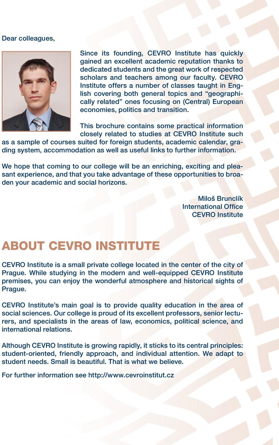 This brochure contains some practical information closely related to studies at CEVRO Institute such as a sample of courses suited for foreign students, academic calendar, grading system,