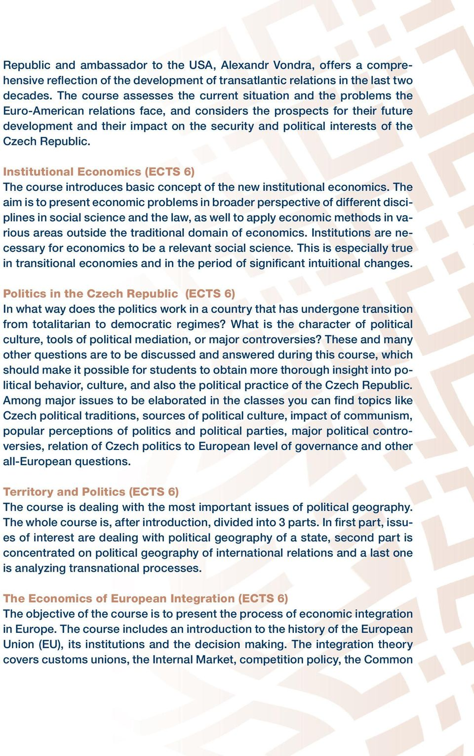interests of the Czech Republic. Institutional Economics (ECTS 6) The course introduces basic concept of the new institutional economics.