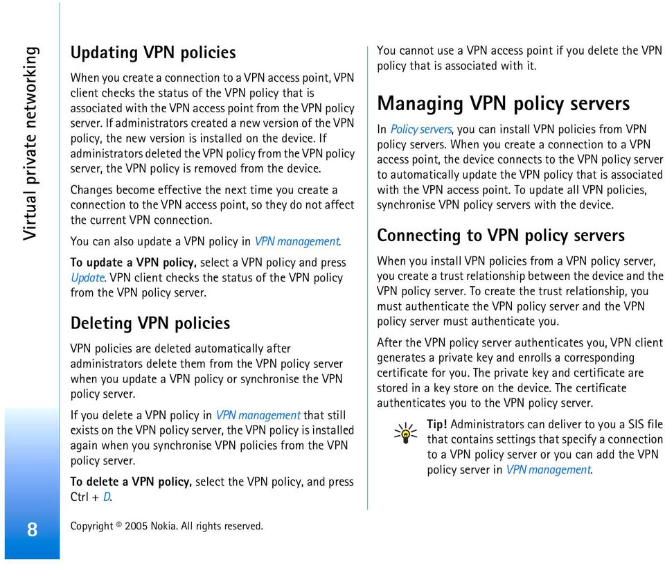 If administrators deleted the VPN policy from the VPN policy server, the VPN policy is removed from the device.