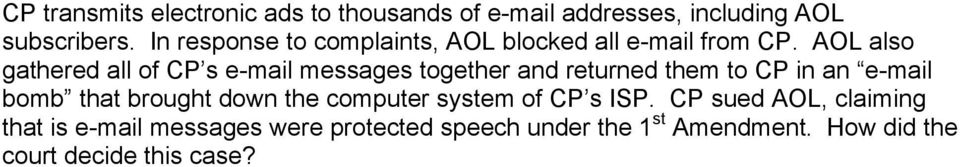 AOL also gathered all of CP s e-mail messages together and returned them to CP in an e-mail bomb that