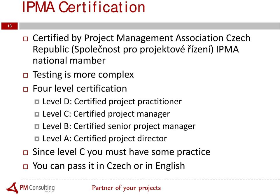 Certified project practitioner Level C: Certified project manager Level B: Certified senior project