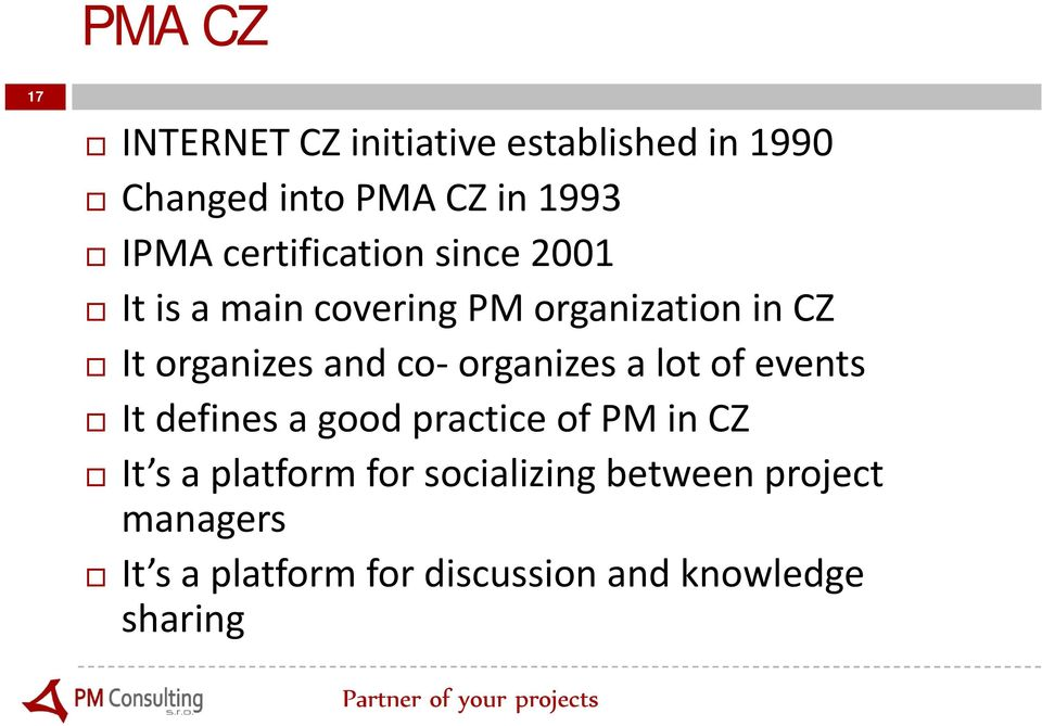 co organizes a lot of events It defines a good practice of PM in CZ It s a platform for