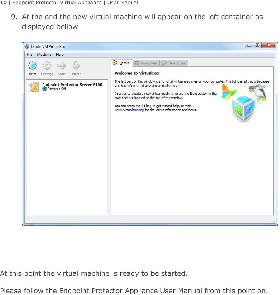 as displayed bellow At this point the virtual machine is ready to be