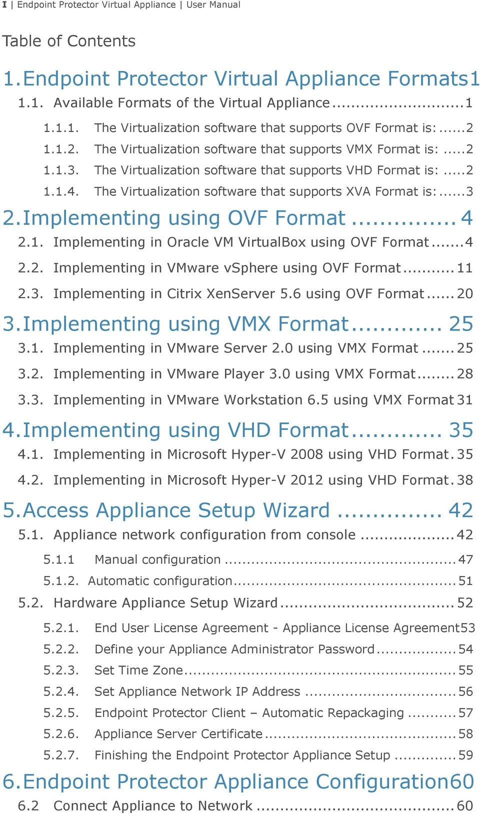 The Virtualization software that supports XVA Format is:... 3 2. Implementing using OVF Format... 4 2.1. Implementing in Oracle VM VirtualBox using OVF Format... 4 2.2. Implementing in VMware vsphere using OVF Format.
