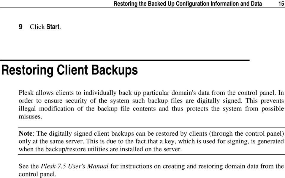 In order to ensure security of the system such backup files are digitally signed.