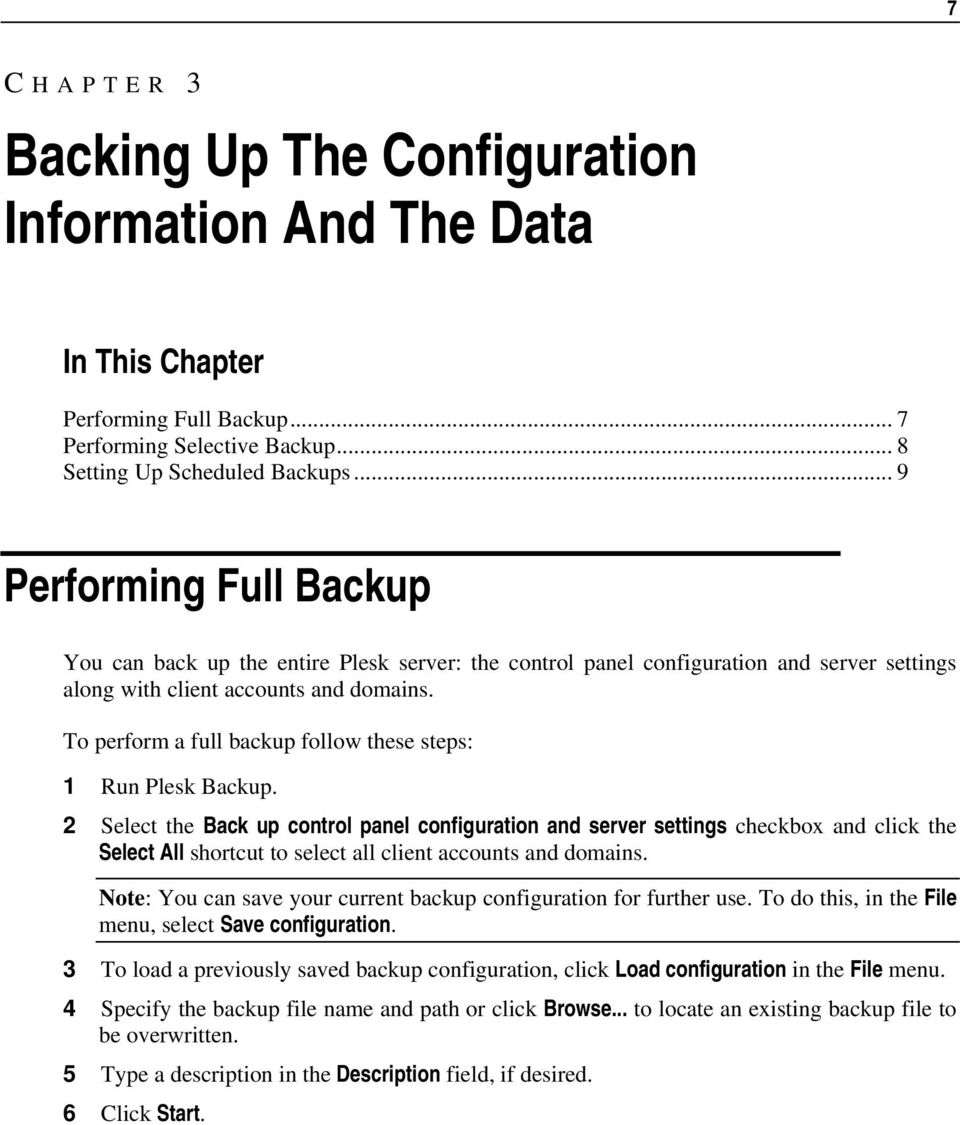 To perform a full backup follow these steps: 1 Run Plesk Backup.