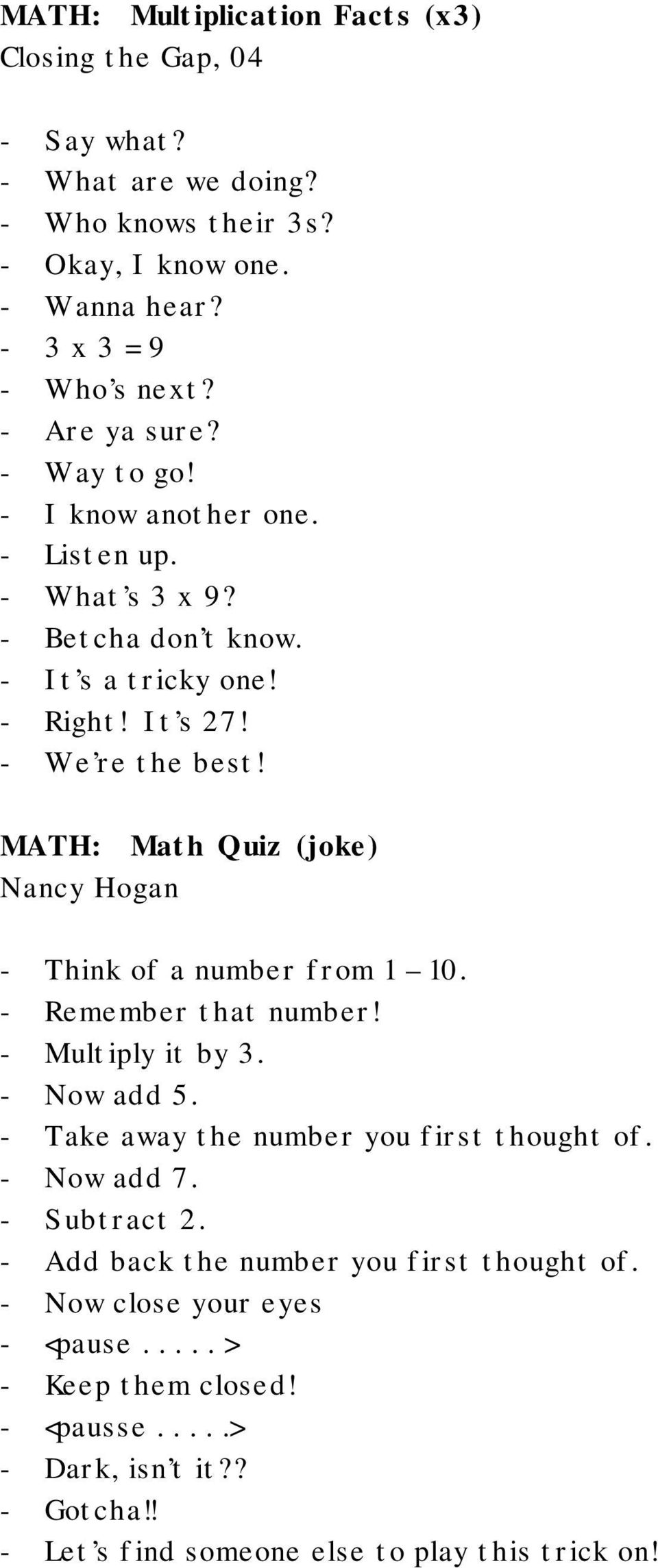 MATH: Math Quiz (joke) Nancy Hogan - Think of a number from 1 10. - Remember that number! - Multiply it by 3. - Now add 5. - Take away the number you first thought of.