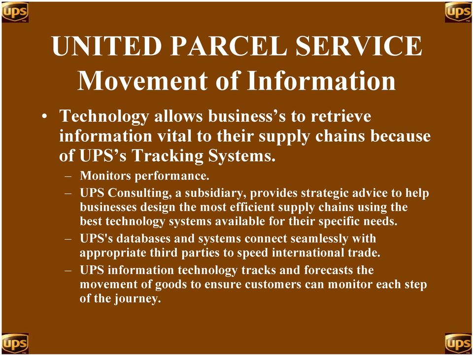 UPS Consulting, a subsidiary, provides strategic advice to help businesses design the most efficient supply chains using the best technology