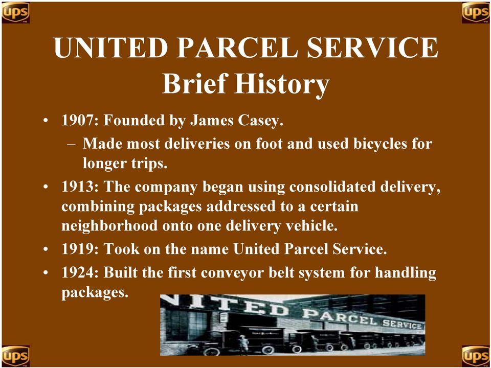 1913: The company began using consolidated delivery, combining packages addressed to a