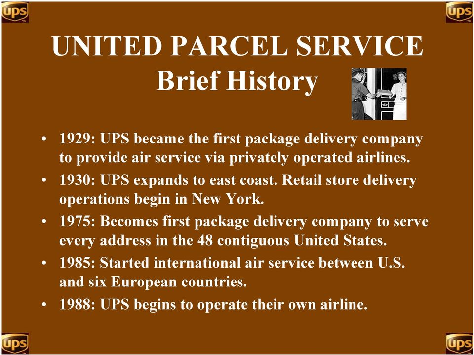 1975: Becomes first package delivery company to serve every address in the 48 contiguous United States.