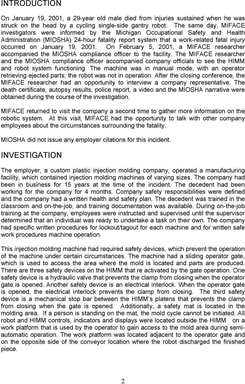 January 19, 2001. On February 5, 2001, a MIFACE researcher accompanied the MIOSHA compliance officer to the facility.