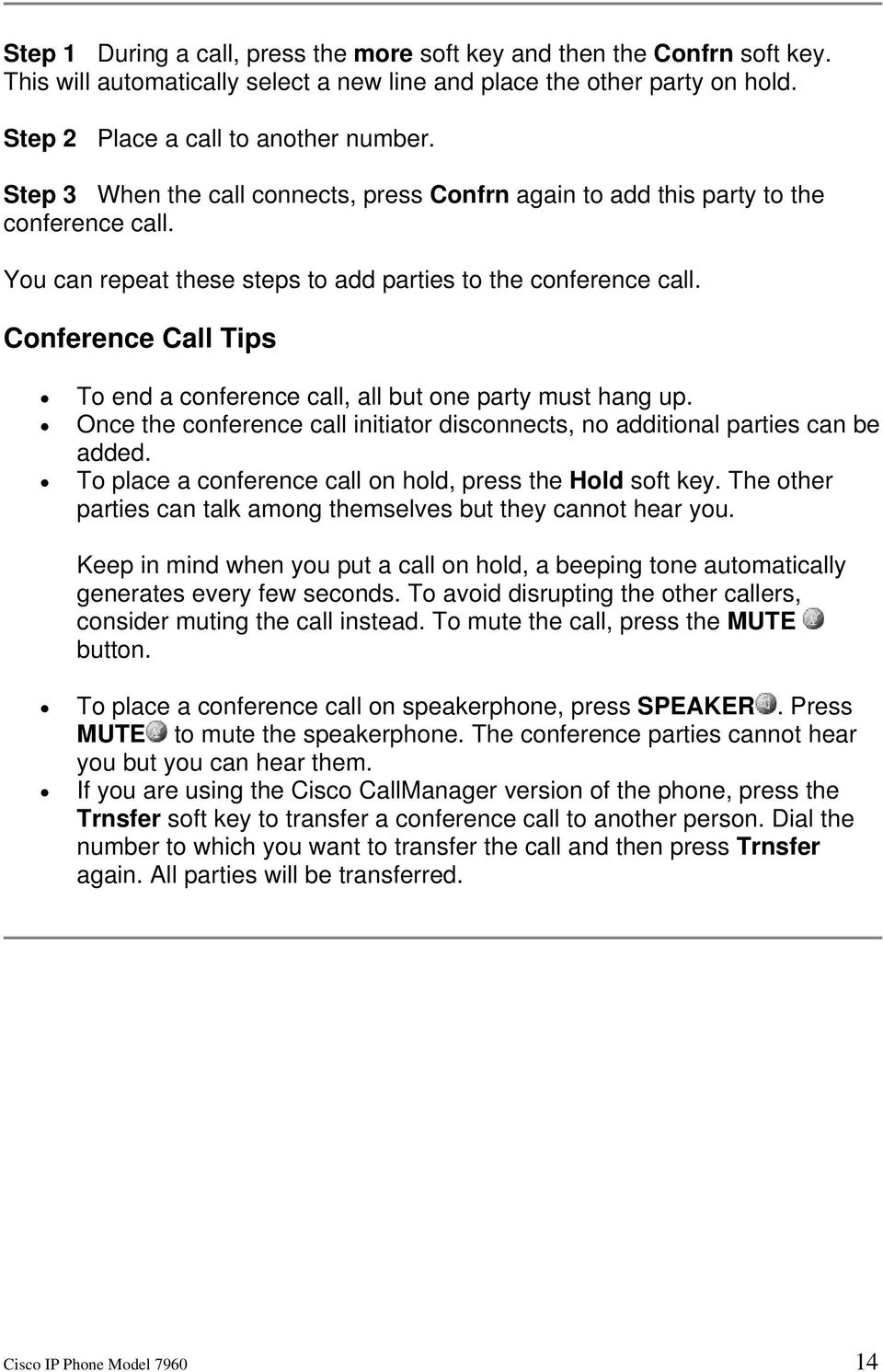 Conference Call Tips To end a conference call, all but one party must hang up. Once the conference call initiator disconnects, no additional parties can be added.