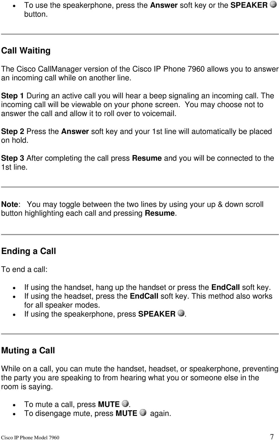 Step 1 During an active call you will hear a beep signaling an incoming call. The incoming call will be viewable on your phone screen.