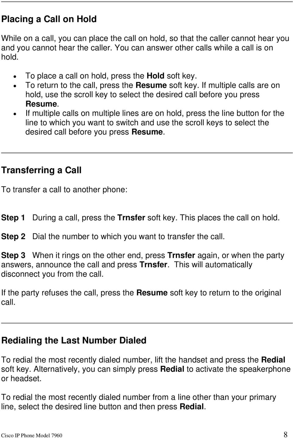 If multiple calls are on hold, use the scroll key to select the desired call before you press Resume.