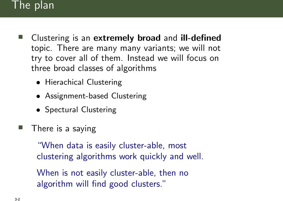 Instead we will focus on three broad classes of algorithms Hierachical Clustering Assignment-based Clustering