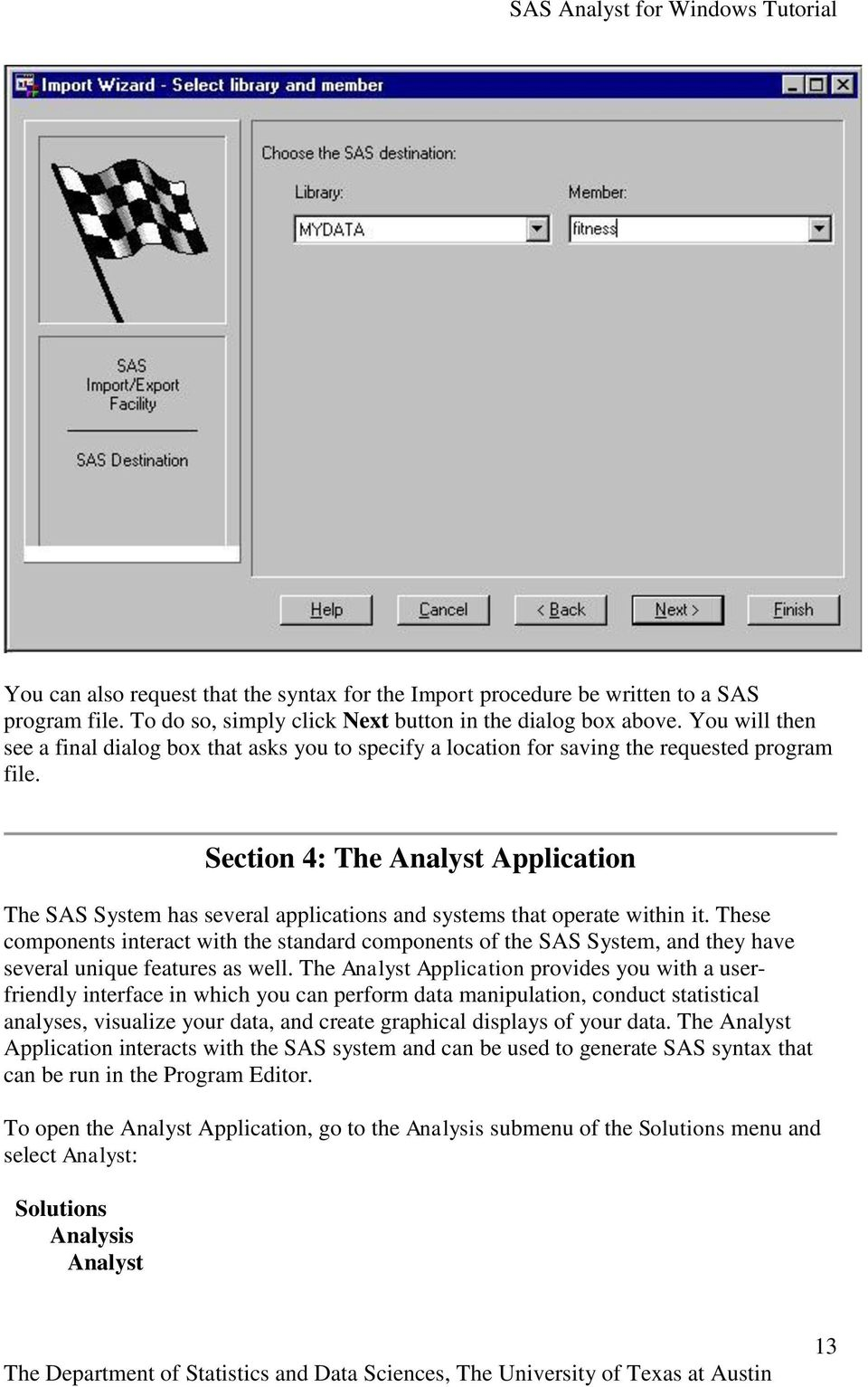 Section 4: The Analyst Application The SAS System has several applications and systems that operate within it.
