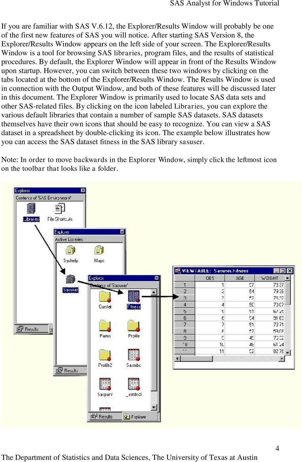 The Explorer/Results Window is a tool for browsing SAS libraries, program files, and the results of statistical procedures.