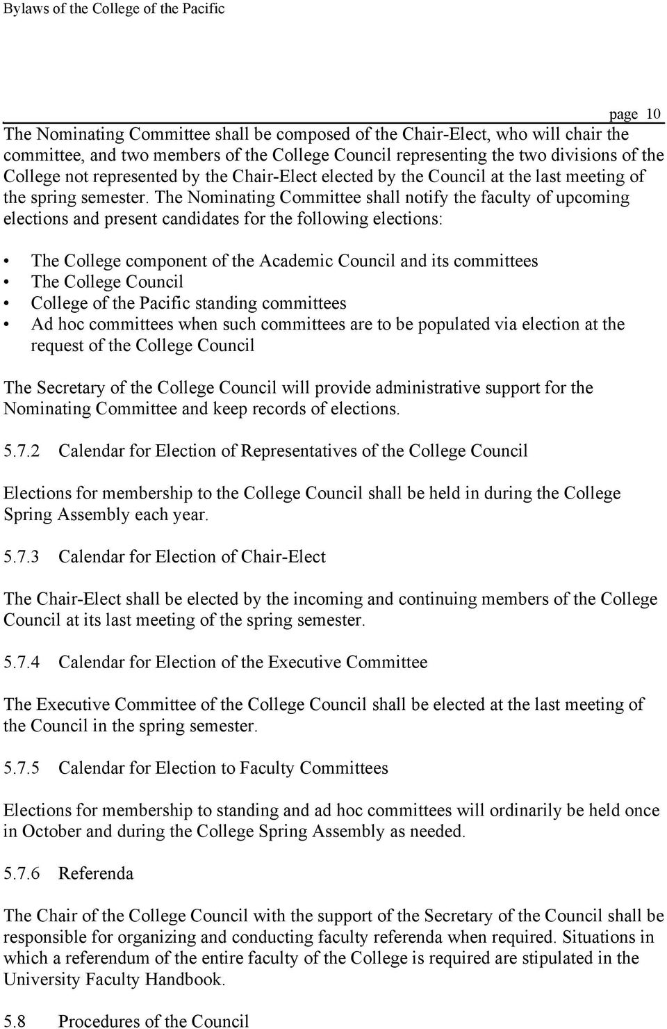 The Nominating Committee shall notify the faculty of upcoming elections and present candidates for the following elections: The College component of the Academic Council and its committees The