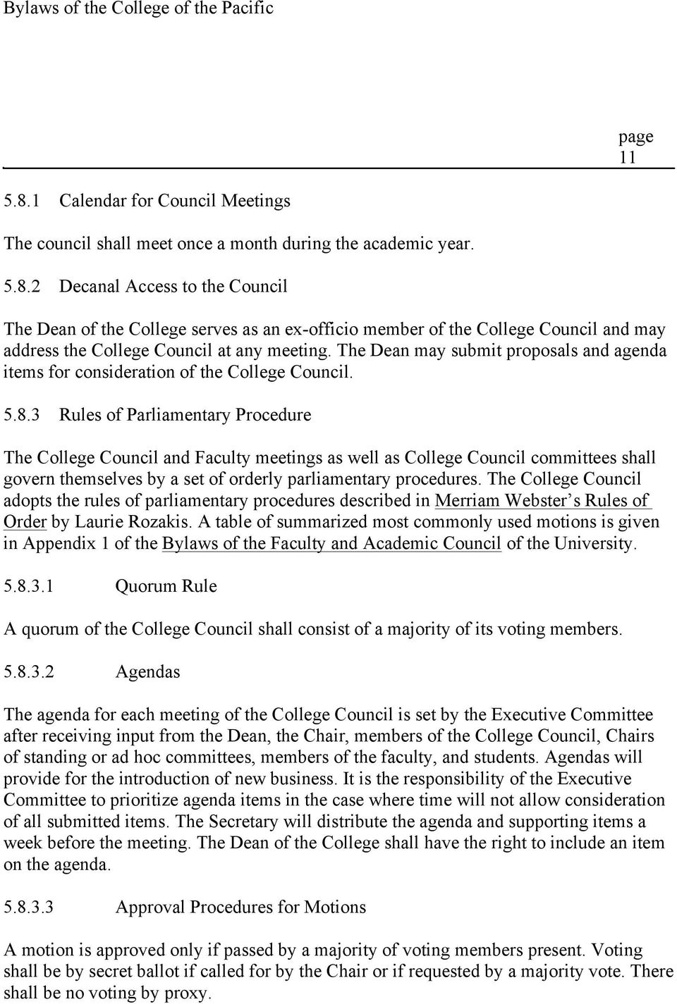 3 Rules of Parliamentary Procedure The College Council and Faculty meetings as well as College Council committees shall govern themselves by a set of orderly parliamentary procedures.