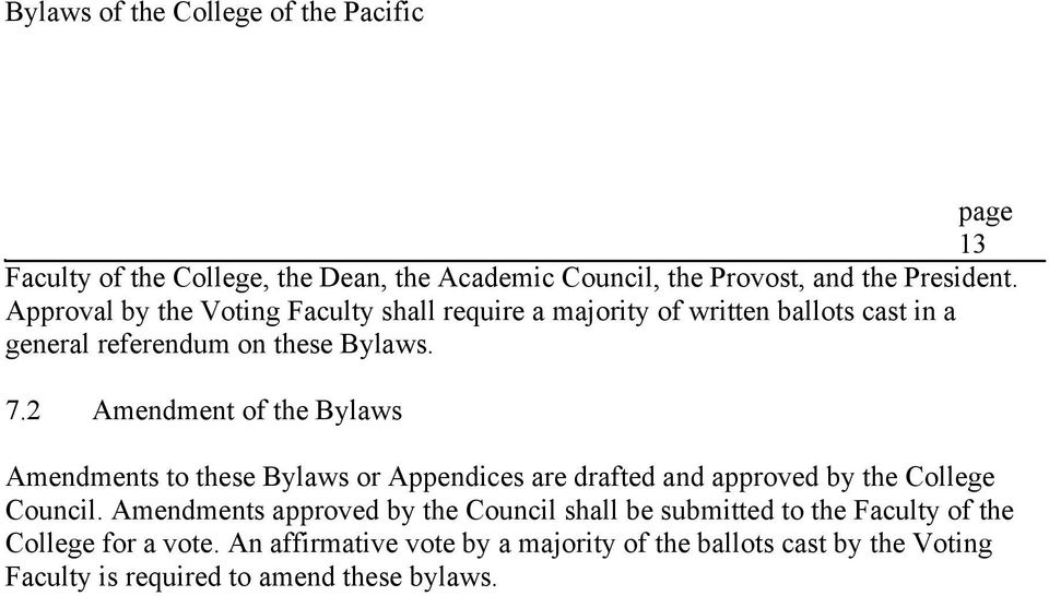 2 Amendment of the Bylaws Amendments to these Bylaws or Appendices are drafted and approved by the College Council.