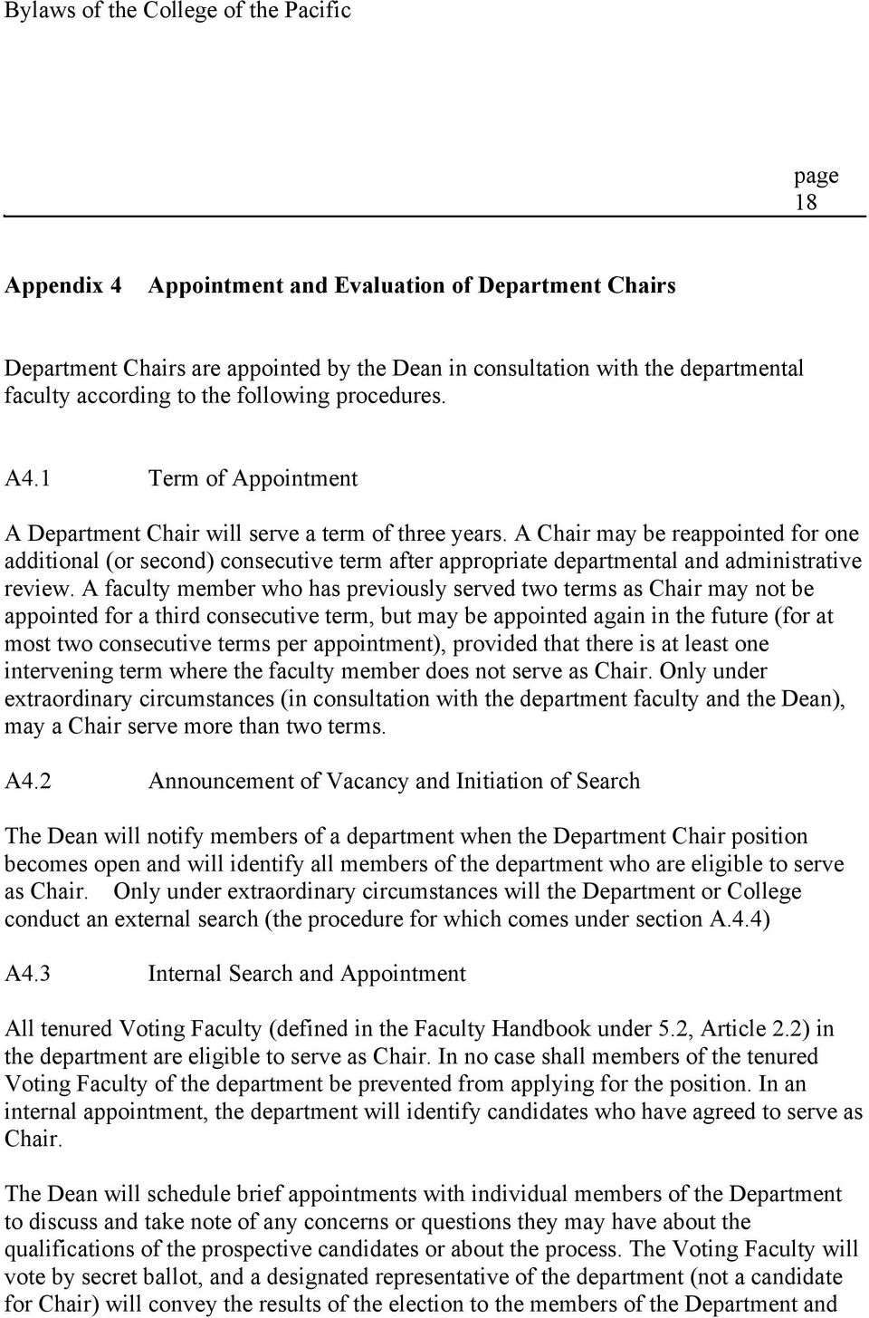 A Chair may be reappointed for one additional (or second) consecutive term after appropriate departmental and administrative review.