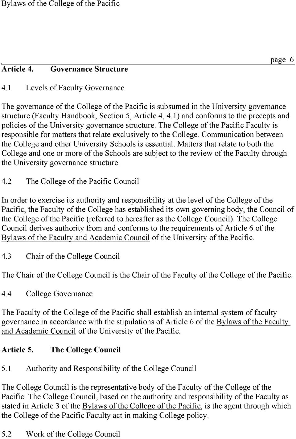 1) and conforms to the precepts and policies of the University governance structure. The College of the Pacific Faculty is responsible for matters that relate exclusively to the College.