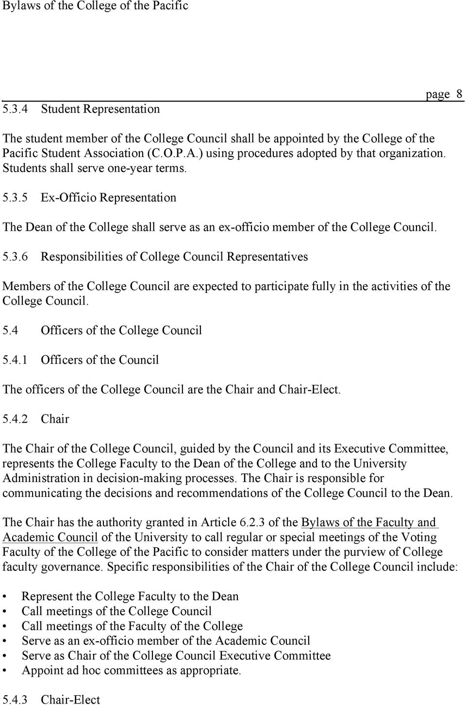 5 Ex-Officio Representation The Dean of the College shall serve as an ex-officio member of the College Council. 5.3.
