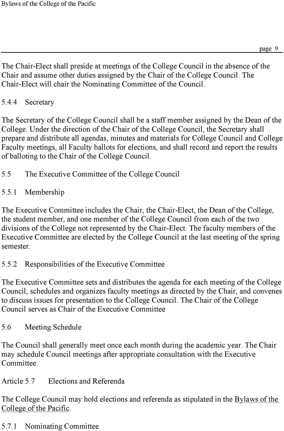 Under the direction of the Chair of the College Council, the Secretary shall prepare and distribute all agendas, minutes and materials for College Council and College Faculty meetings, all Faculty