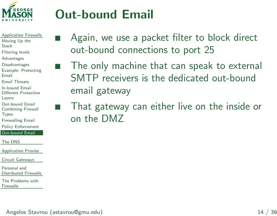 packet filter to block direct out-bound connections to port 25 The only machine that can speak to external SMTP receivers is