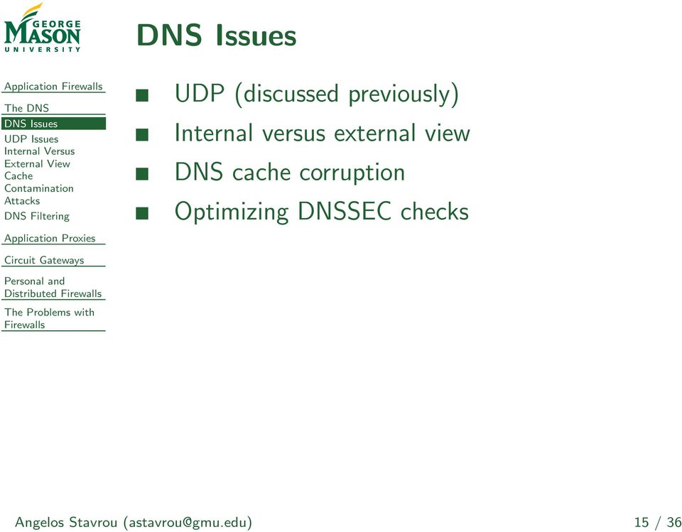 UDP (discussed previously) Internal versus external view DNS cache