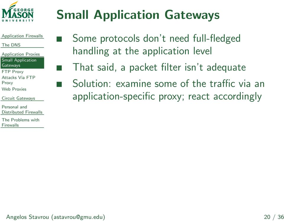 application level That said, a packet filter isn t adequate Solution: examine some of the