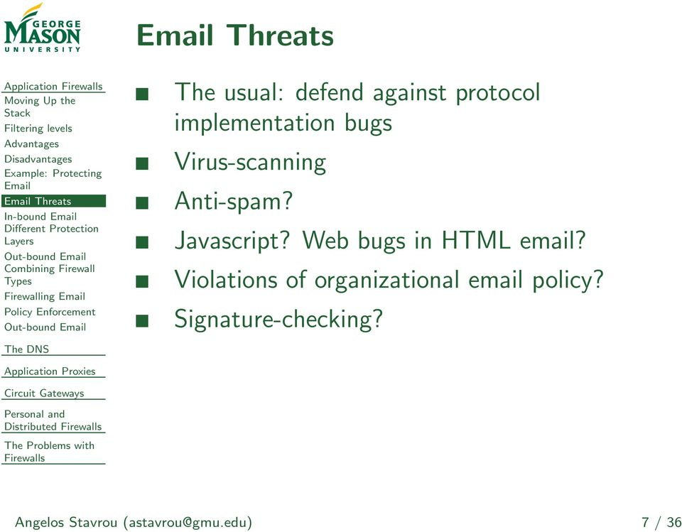 Enforcement Distributed The usual: defend against protocol implementation bugs Virus-scanning Anti-spam? Javascript?