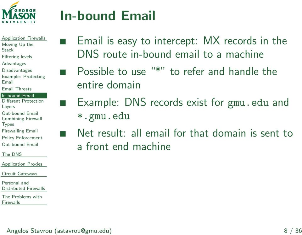 MX records in the DNS route in-bound email to a machine Possible to use * to refer and handle the entire domain Example: DNS records