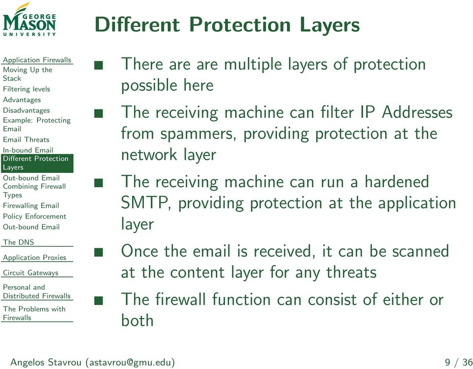 can filter IP Addresses from spammers, providing protection at the network layer The receiving machine can run a hardened SMTP, providing protection at the application