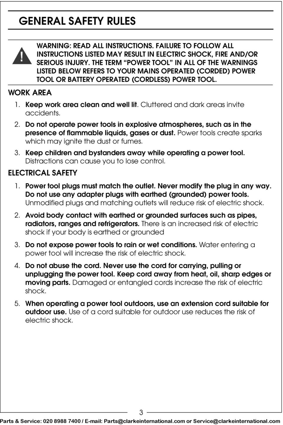 Cluttered and dark areas invite accidents. 2. Do not operate power tools in explosive atmospheres, such as in the presence of flammable liquids, gases or dust.