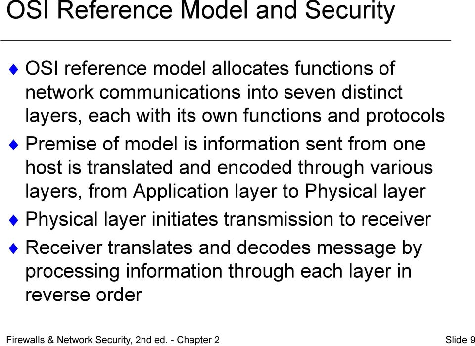 various layers, from Application layer to Physical layer Physical layer initiates transmission to receiver Receiver translates