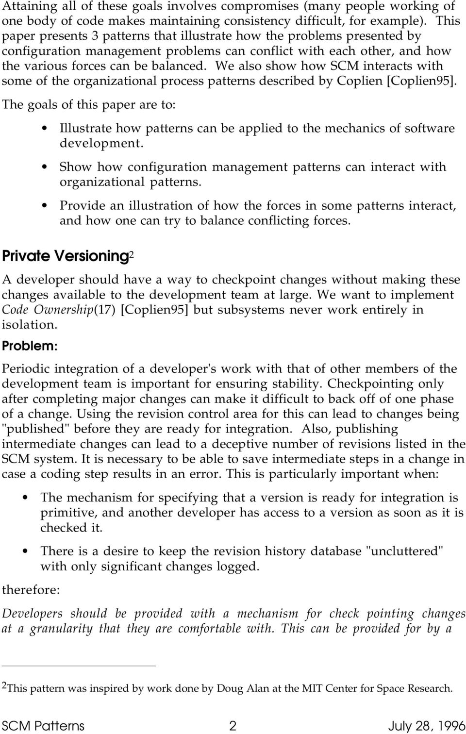 We also show how SCM interacts with some of the organizational process patterns described by Coplien [Coplien95].