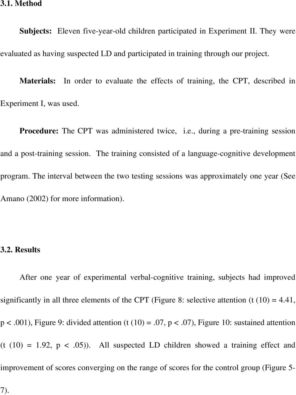 The training consisted of a language-cognitive development program. The interval between the two testing sessions was approximately one year (See Amano (20