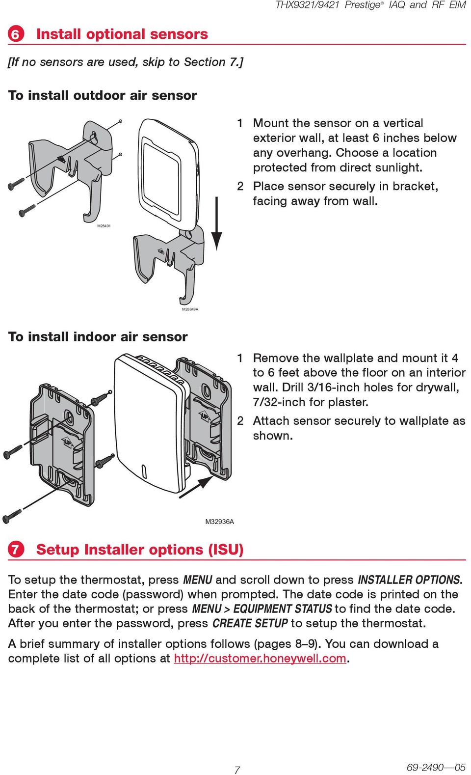 Place sensor securely in bracket, facing away from wall. M849 M8849A To install indoor air sensor emove the wallplate and mount it 4 to 6 feet above the floor on an interior wall.