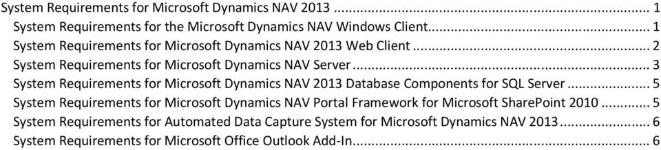 .. 3 System Requirements for Microsoft Dynamics NAV 2013 Database Components for SQL Server.