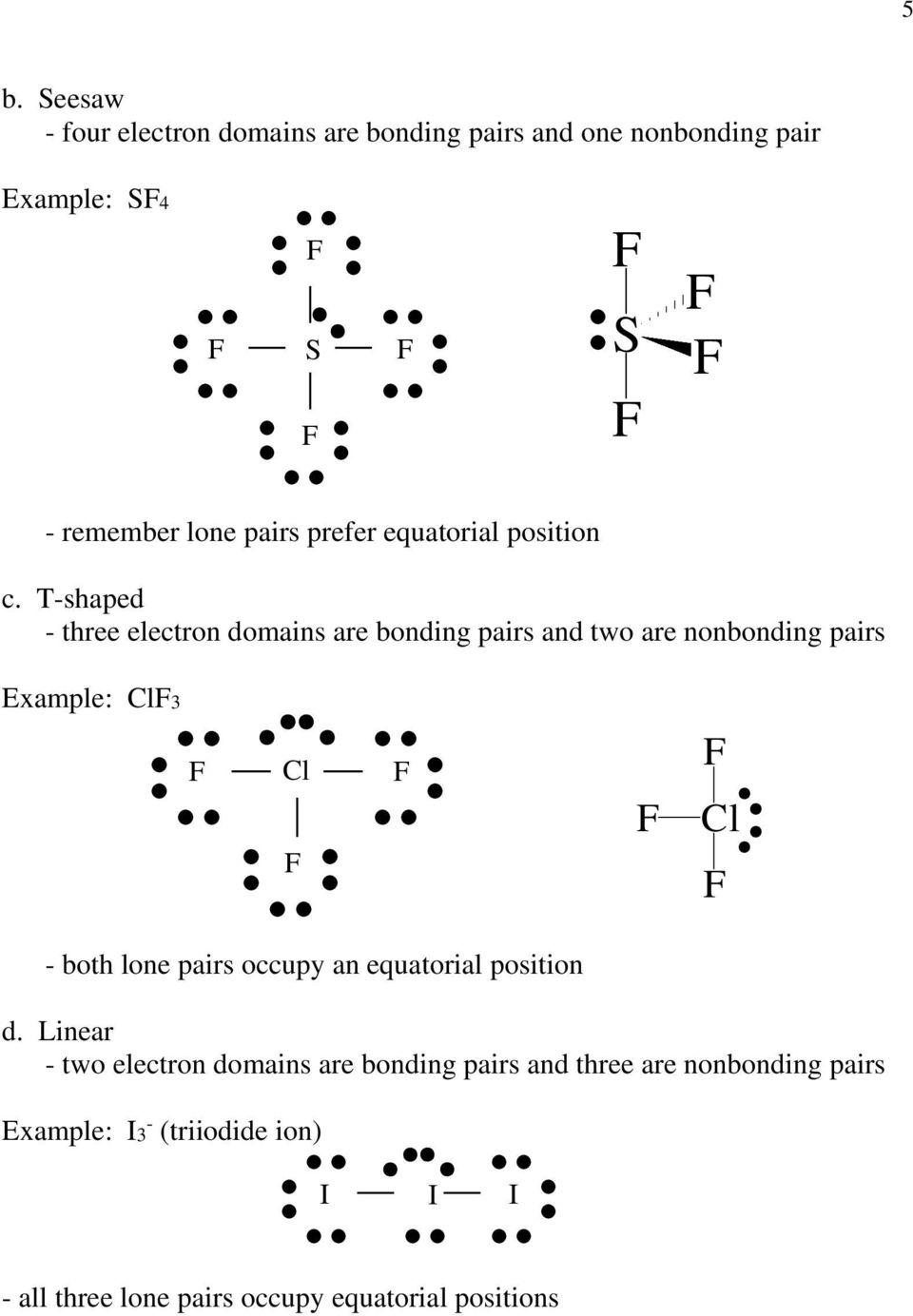 T-shaped - three electron domains are bonding pairs and two are nonbonding pairs Example: l3 l l - both lone pairs