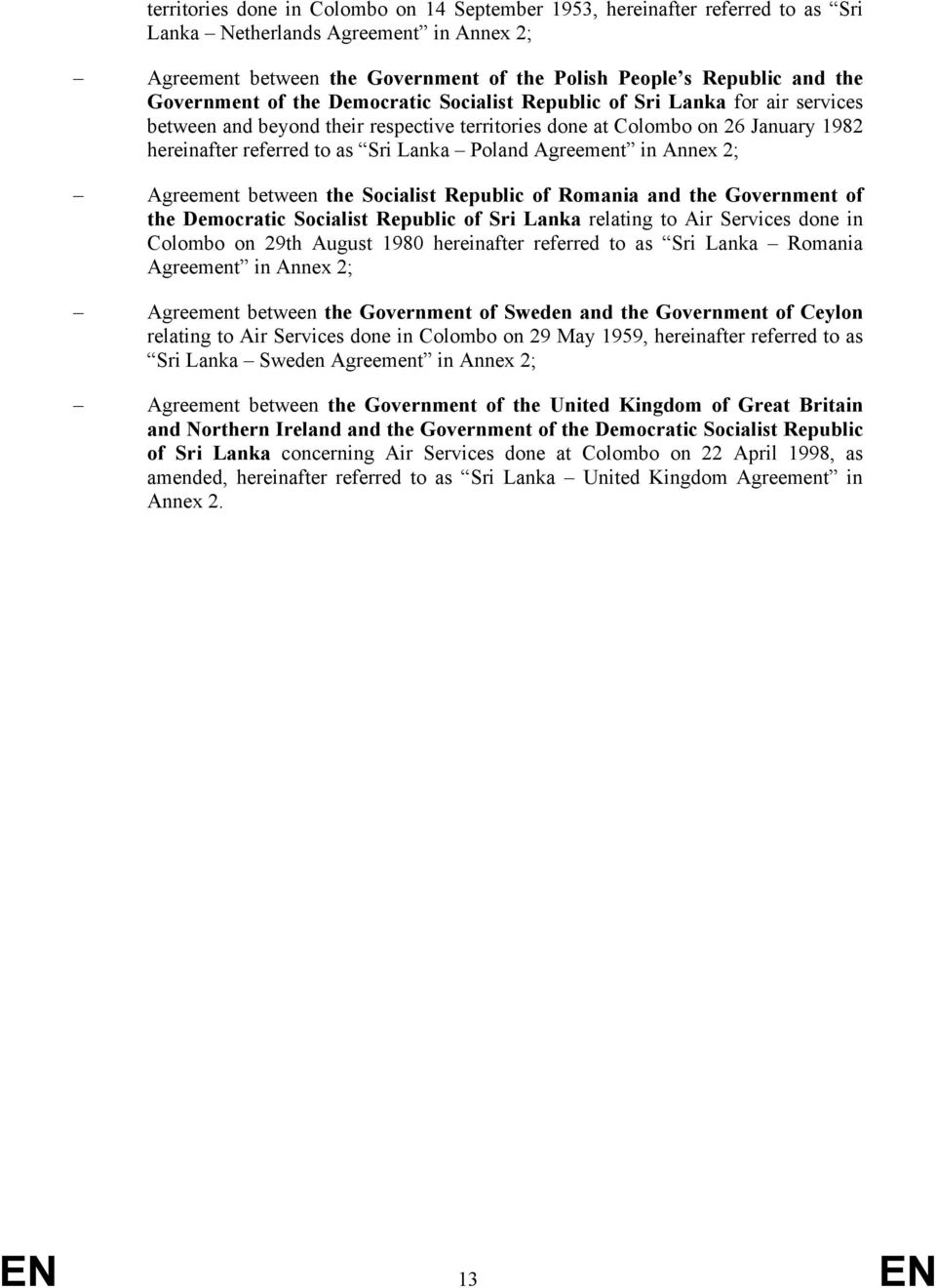 Poland Agreement in Annex 2; Agreement between the Socialist Republic of Romania and the Government of the Democratic Socialist Republic of Sri Lanka relating to Air Services done in Colombo on 29th