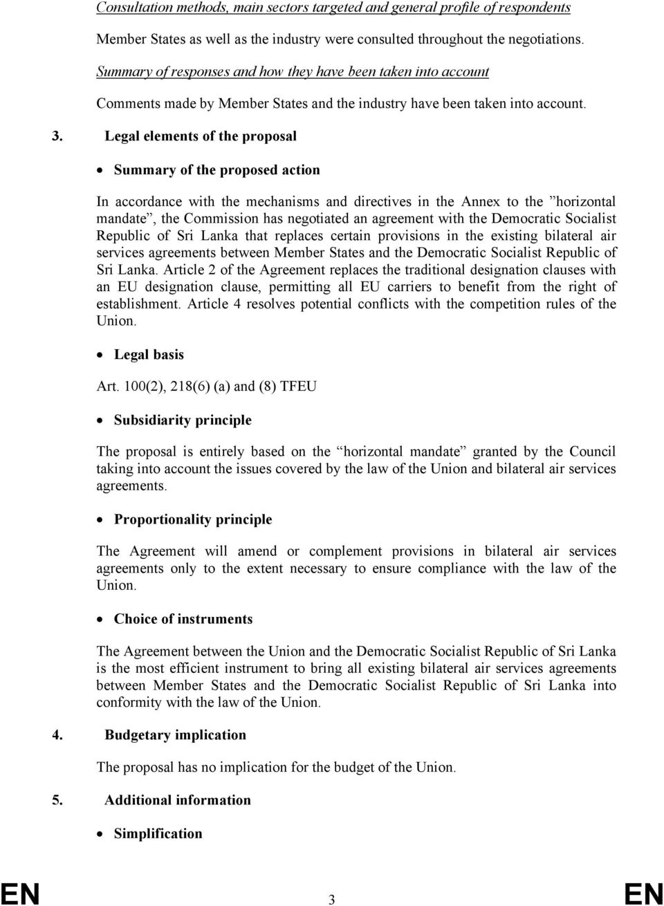 Legal elements of the proposal 305 Summary of the proposed action In accordance with the mechanisms and directives in the Annex to the horizontal mandate, the Commission has negotiated an agreement