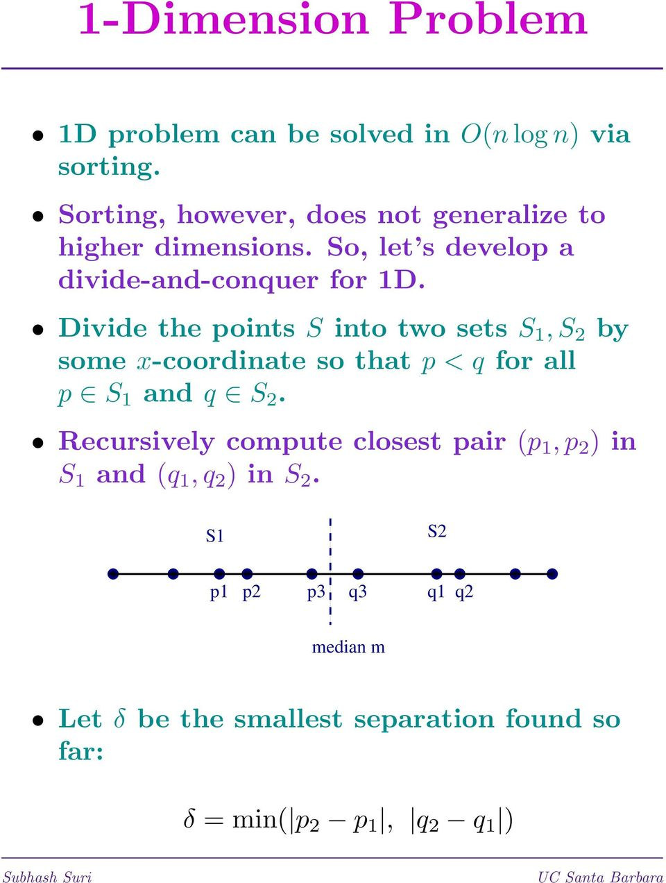 Divide the points S into two sets S 1, S 2 by some x-coordinate so that p < q for all p S 1 and q S 2.